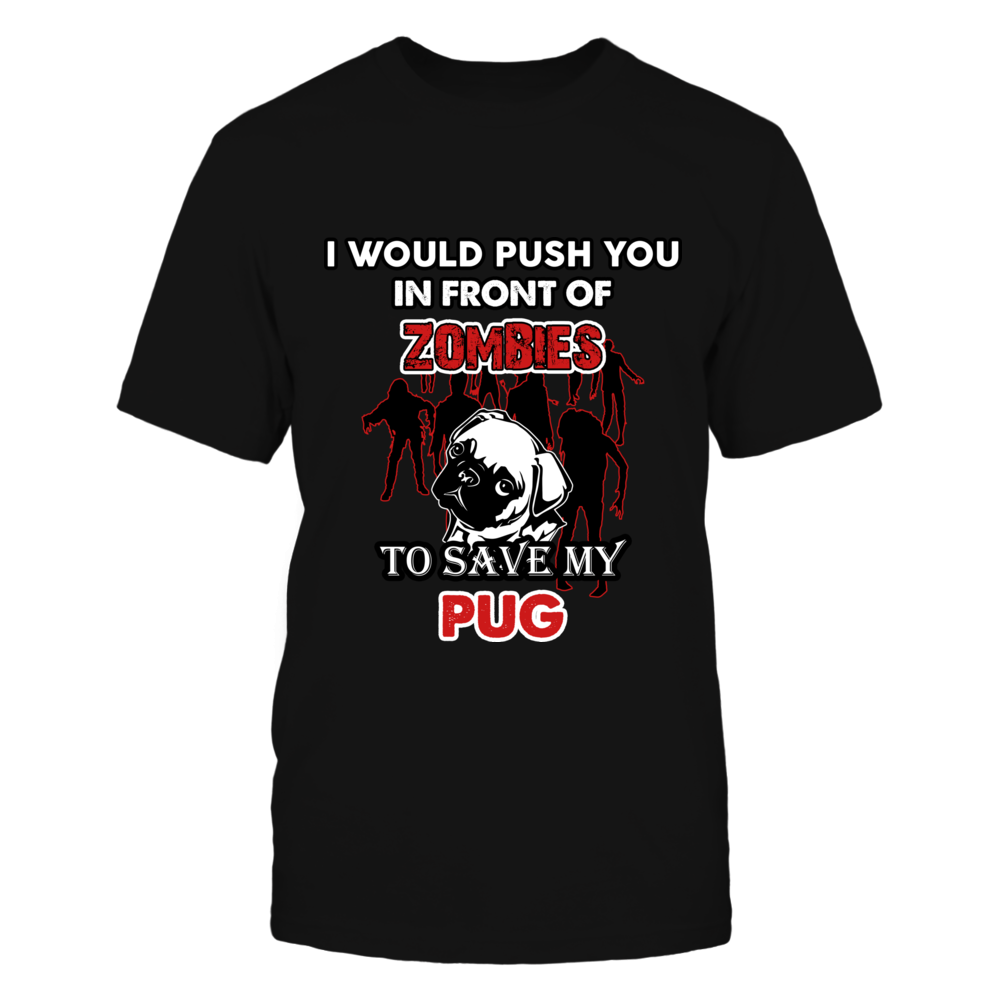 TShirt Hoodie I Would Push You In Front Of Zombies To Save My Pug FanPrint
