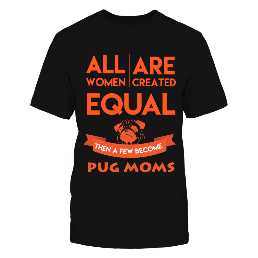 TShirt Hoodie All Women Are Equal Then A Few Become Pug Moms FanPrint