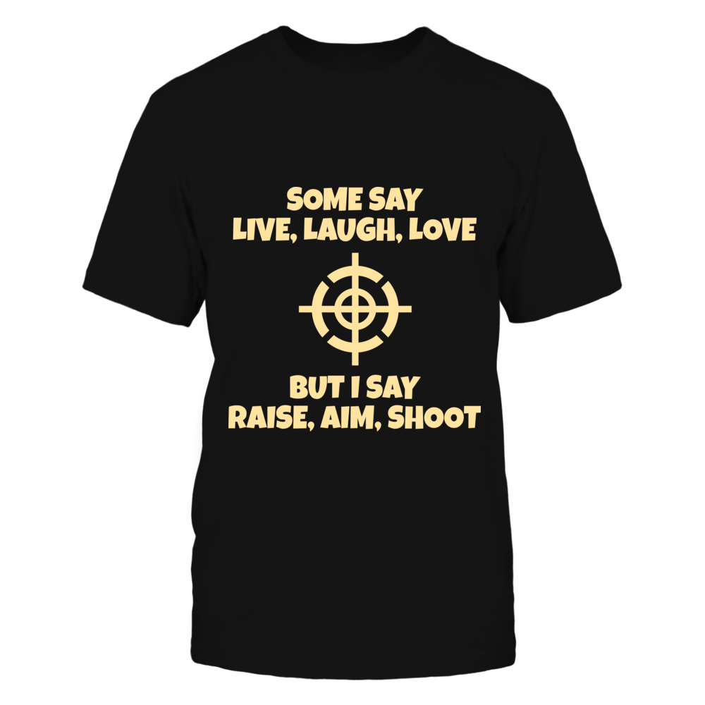 Some Say Live, Laugh,Love But I Say Raise, Aim, Shoot Front picture