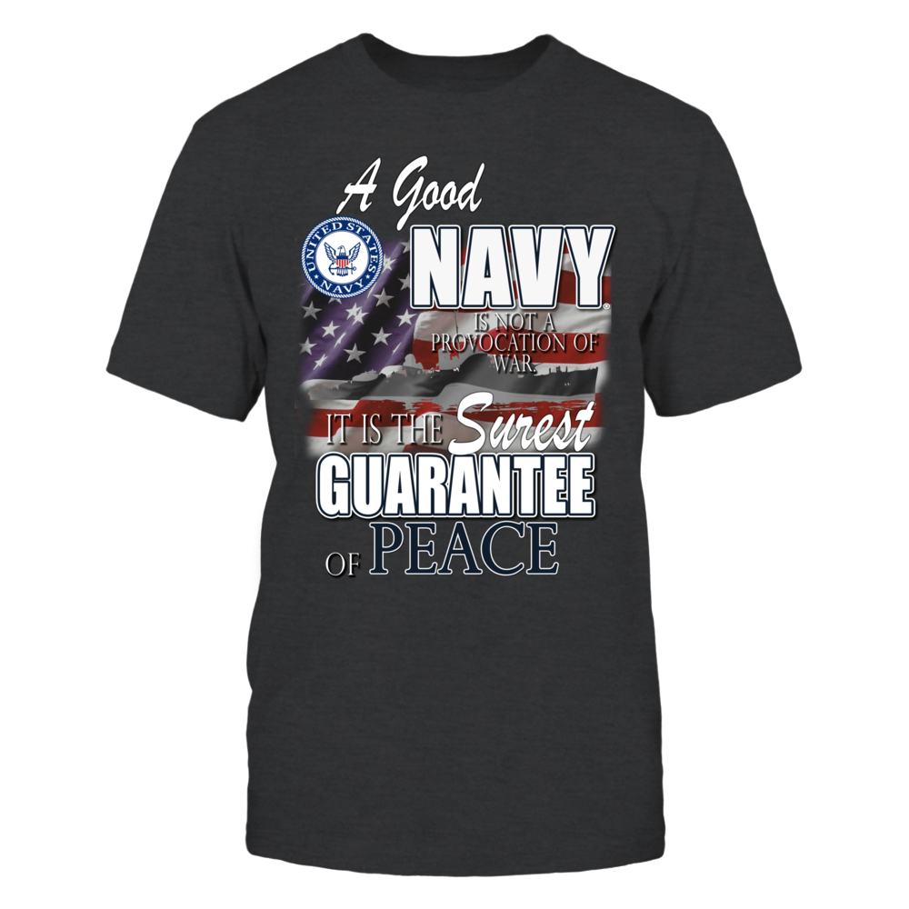 A Good Navy is the Surest Guarantee of Peace - Support the Navy with this Patriotic Military Shirt Front picture