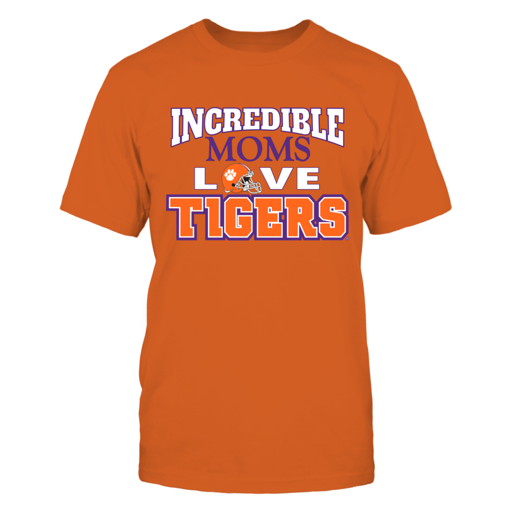OFFICIAL CLEMSON UNIVERSITY - INCREDIBLE MOMS LOVE TIGERS SHIRTS AND MORE Front picture