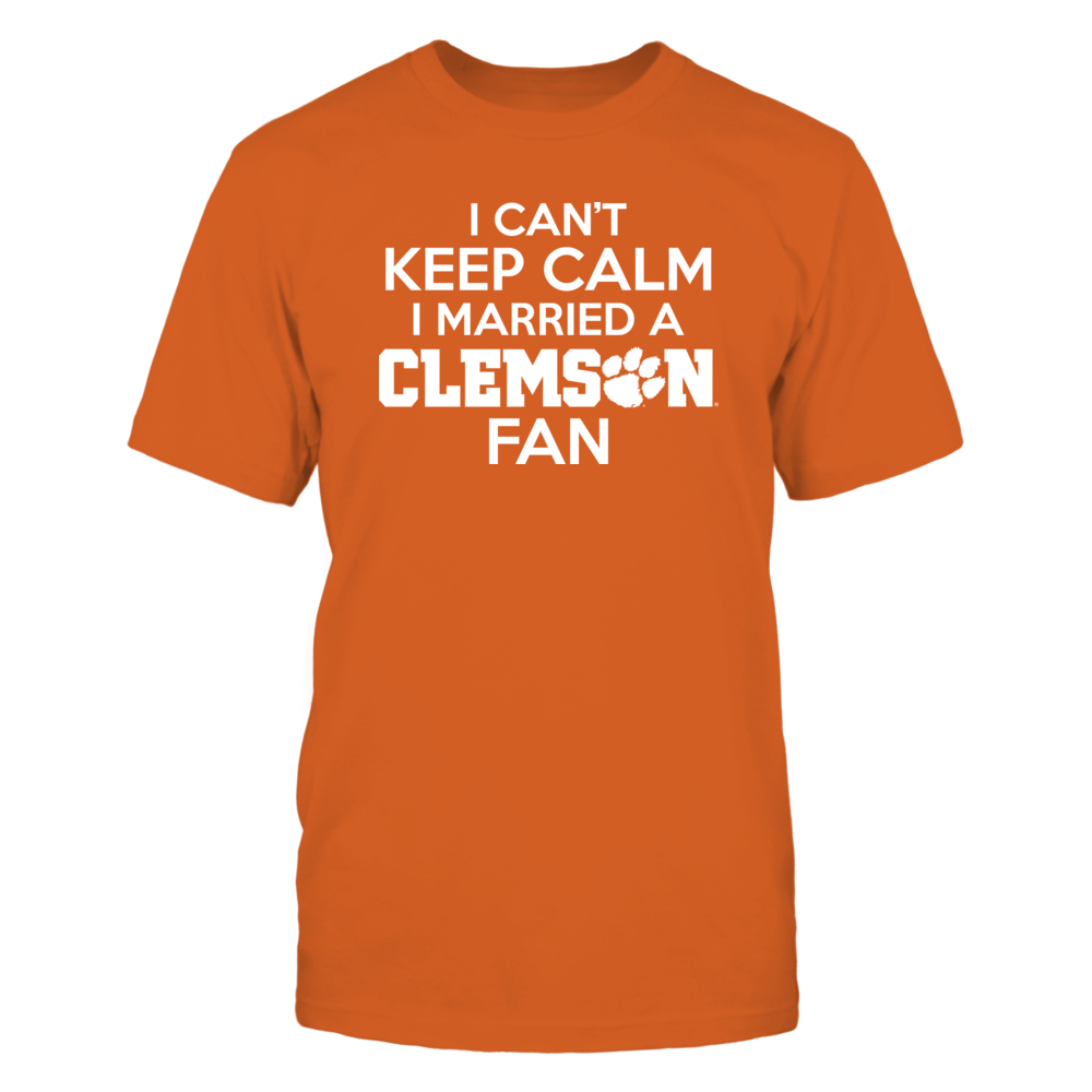 I Can't Keep Calm I Married A Clemson Fan Front picture