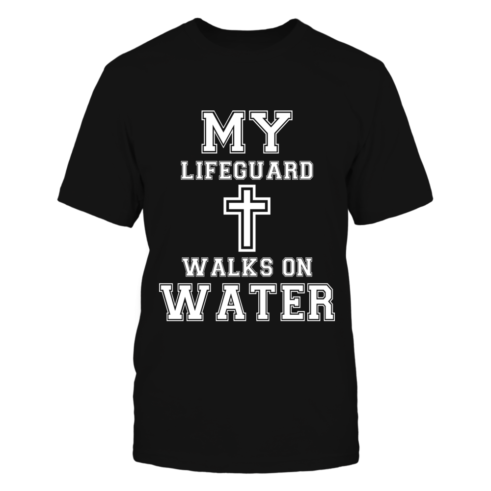 My Lifeguard Walks On Water Tshirt Front picture