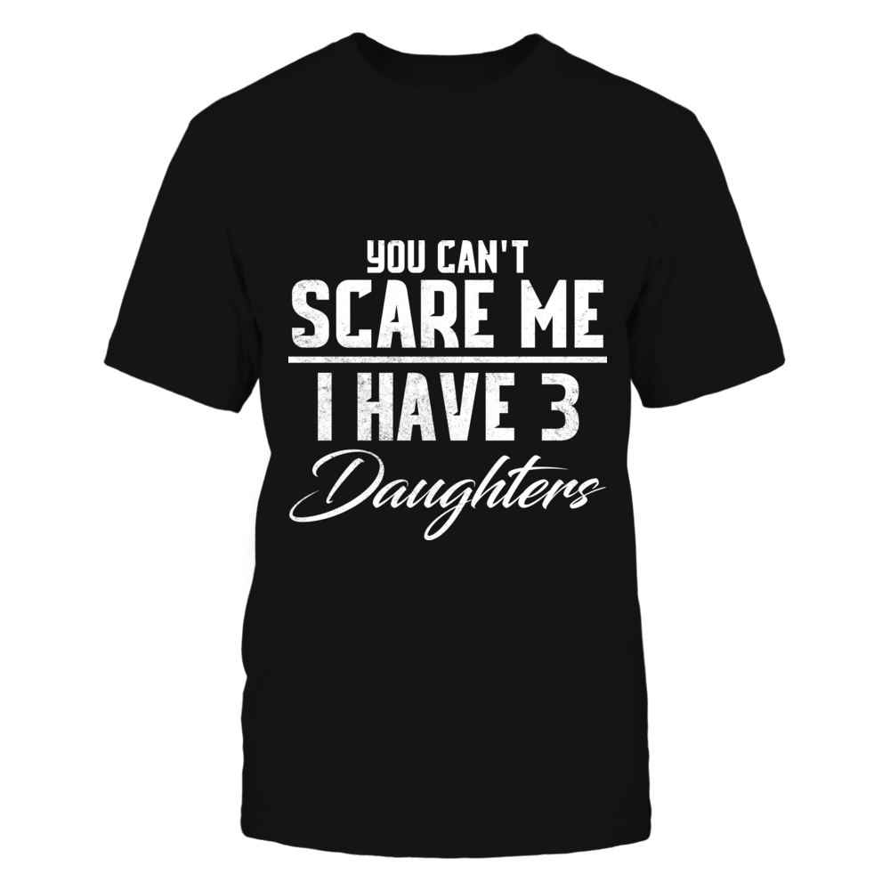 TShirt Hoodie You Can't Scare Me I Have 3 Daughters FanPrint