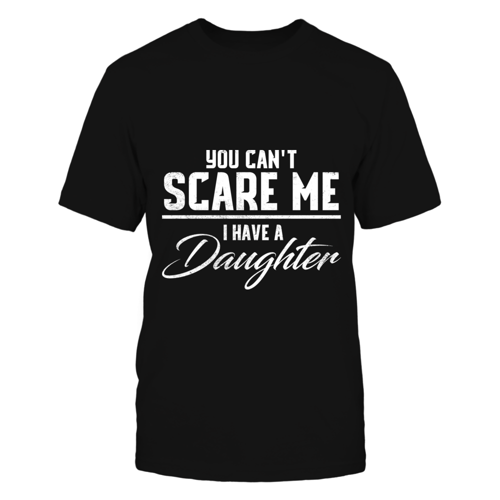 TShirt Hoodie You Can't Scare Me I Have Daughter Graphic Tee FanPrint